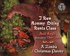 I Saw Mommy Biting Santa Claus: A Zombie Christmas Parody by Matt Mogk (Hardback, 2013)