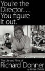 You're the Director...You Figure It Out. the Life and Films of Richard Donner by James Christie (Hardback, 2010)