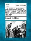 J.G. Warner, Plaintiff in Error, Versus the City of New Orleans, Defendant in Error by Branch K Miller (Paperback / softback, 2012)