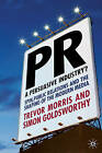 PR- a Persuasive Industry?: Spin, Public Relations and the Shaping of the Modern Media by Simon Goldsworthy, Trevor Morris (Hardback, 2008)
