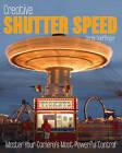 Creative Shutter Speed: Master the Art of Motion Capture by Derek Doeffinger (Paperback, 2009)