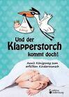 Und Der Klapperstorch Kommt Doch! Annis Konigsweg Zum Erfullten Kinderwunsch by Anni Konig (Paperback / softback, 2014)
