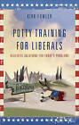 Potty Training for Liberals: Realistic Solutions for Todays Problems by Kirk Fowler (Paperback / softback, 2011)