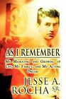 As I Remember: My Migrating and Growing Up Life, My Family, and My Acting Dream by Jesse A Rocha Sr (Paperback / softback, 2012)