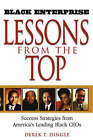 Black Enterprise Lessons from the Top: Success Strategies from America's Leading Black CEOs by Derek T. Dingle (Paperback, 2002)