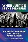 When Justice Is the Measure by M Christine MacMillan, Don Posterski, James E Read (Paperback / softback, 2014)