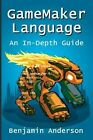 Gamemaker Language an In-depth Guide Soft Cover 9781329419568 Anderson