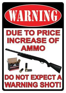 Details about Warning Due to Price Increase of Ammo Do Not Expect A Warning  Shot Novelty Sign