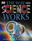 The Way Science Works by Dorling Kindersley (Paperback, 2008)