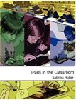 Ipads in the Classroom by Sabrina Huber (Paperback / softback, 2012)