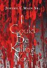 I Could Be Killing You by Jeremy L Main Sr (Hardback, 2014)