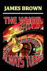 THE Wheel Always Turns by James Brown (Paperback, 2014)