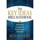 Key Ideas Bible Handbook: Understanding and Applying All the Main Concepts Book by Book by Ron Rhodes (Paperback, 2016)