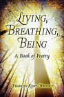 Living, Breathing, Being: A Book of Poetry by Frances Kent-Brooks (Paperback / softback, 2008)