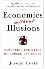 Economics Without Illusions: Debunking the Myths of Modern Capitalism, Heath, Jo