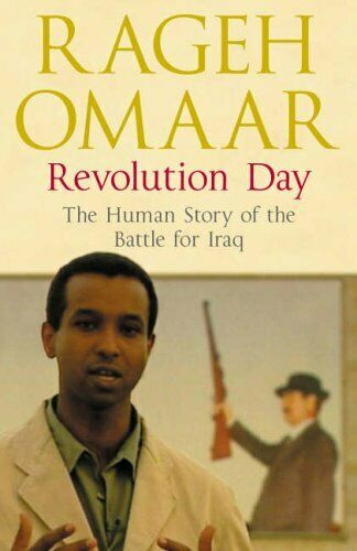 Revolution Day: The Human Story of the Battle for Iraq by Omaar, Rageh Hardback