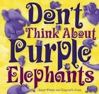 Don't Think About Purple Elephants by Susan Whelan (Hardback, 2015)