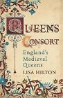 Queens Consort: England's Medieval Queens by Lisa Hilton (Paperback, 2009)