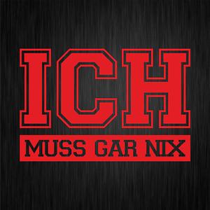 ICH MUSS GAR NIX Spruch Sprüche Spaß Fun Rot Auto Vinyl Decal Sticker Aufkleber
