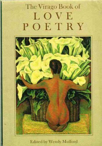 The Virago Book of Love Poetry By Wendy Mulford. 9781853810305