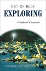 Out-of-body Exploring: A Beginner's Approach by Preston Dennett (Paperback, 2004)