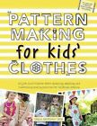 Pattern Making for Kids' Clothes: All You Need to Know about Designing, Adapting, and Customizing Sewing Patterns for Children's Clothing by Carla Hegeman Crim (Paperback / softback, 2014)