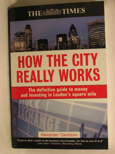 How the City Really Works The Definitive Guide to Money and Investing in London
