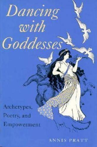 Dancing with Goddesses: Archetypes, Poetry, and Empowerment, Pratt, Annis, Good
