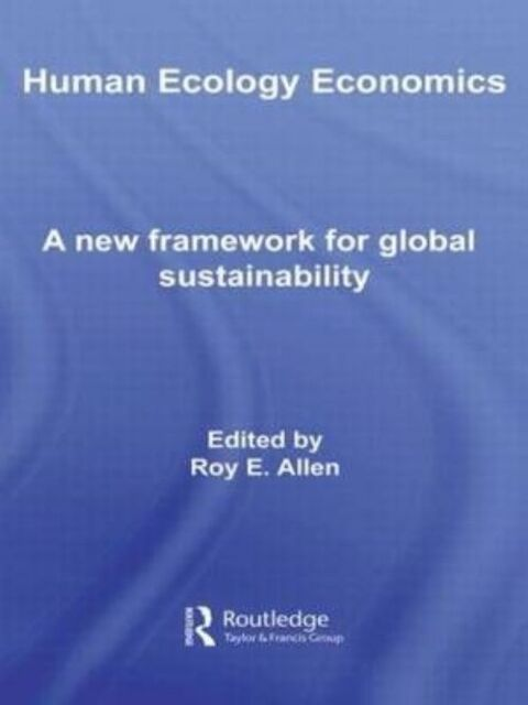Human Ecology Economics: A New Framework for Global Sustainability (Routledge F