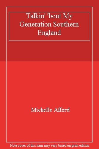 Talkin' 'bout My Generation Southern England,Michelle Afford