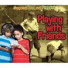 Playing with Friends: Comparing Past and Present by Rebecca Rissman (Hardback, 2014)