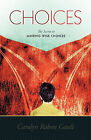 Choices: The Secret to Making Wise Choices by Carolyn Rabon Gault (Paperback, 2010)