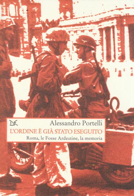 L'ordine è già stato eseguito. Roma, le Fosse Ardeatine, la memoria, A. Portelli