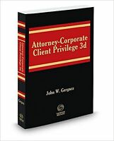 Attorney-corporate Client Privilege 3rd. Spring 2016 Gergacz Thomson Reuters