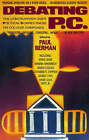 Debating P.C: The Controversy over Political Correctness on College Campuses by Paul Berman (Paperback)