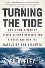 Turning the Tide: How a Small Band of Allied Sailors Defeated the U-boats and Won the Battle of the Atlantic by Ed Offley (Paperback, 2012)