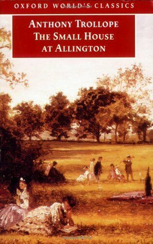 The Small House at Allington (Oxford World's Classics),Anthony Trollope, James