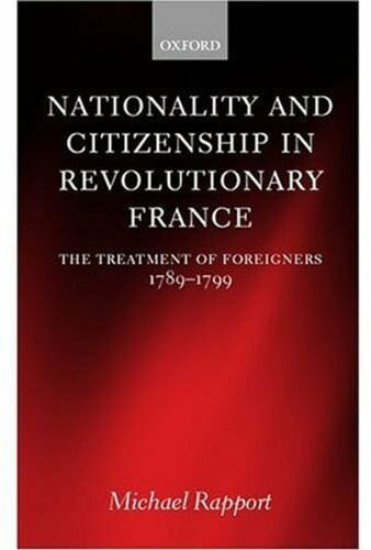 Nationality Citizenship in Revolutionary France Treatment Foreigners 1789-1799