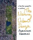 The Nature of Urban Design: A New York Perspective on Resilience by Alexandros Washburn (Hardback, 2013)