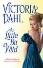 A Little Bit Wild by Victoria Dahl (Paperback, 2010)