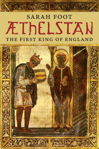 Athelstan: The First King of England Yale English Monarchs (Yale English Monarch