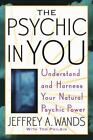 The Psychic in You : Understand and Harness Your Natural Psychic Power by Jeffrey A. Wands (2005, Paperback)