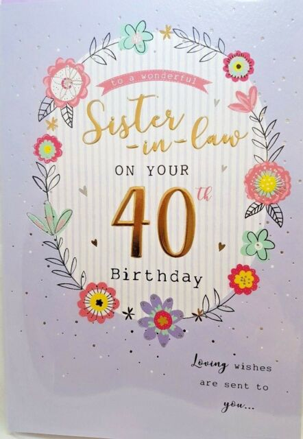 40th SISTERINLAW BIRTHDAY CARD AGE 40 FLORAL DESIGN QUALITY NICE