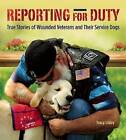 Reporting for Duty: True Stories of Wounded Veterans and Their Service Dogs by Tracy J. Libby (Hardback, 2015)