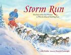 Storm Run: The Story of the First Woman to Win the Iditarod Sled Dog Race by Libby Riddles (Hardback, 2012)