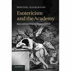 Esotericism and the Academy: Rejected Knowledge in Western Culture by Wouter J. Hanegraaff (Paperback, 2013)