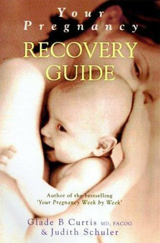 Your Pregnancy Recovery Guide by Judith Schuler; Glade B. Curtis