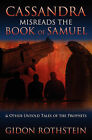 Cassandra Misreads the Book of Samuel: (And Other Untold Tales of the Phrophets) by Gidon G Rothstein (Paperback / softback, 2008)