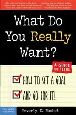 What Do You Really Want? How to Set a Goal and Go for It! A Guide for Teens Bac
