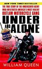 Under and Alone: The True Story of the Undercover Agent Who Infiltrated America's Most Violent Outlaw Motorcycle Gang by William Queen (Paperback / softback, 2006)